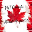 Billets d'avion, assurance, banque … Que faire avant de partir en PVT au Canada ?