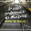La ville souterraine de Montréal : mythe ou réalité ?